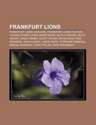 Frankfurt Lions: Frankfurt Lions Coaches, Frankfurt Lions Players, Thomas Steen, Chris Armstrong, Butch Goring, Doug Weight, Greg Adams Source Wikipedia