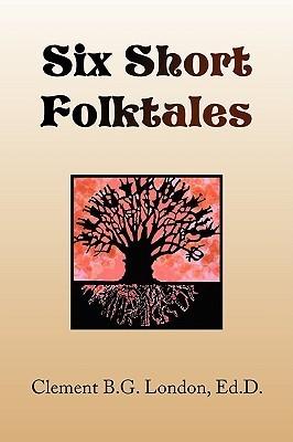Six Short Folktales Clement B.G. London
