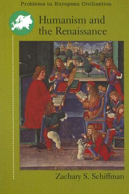 Humanism and the Renaissance Zachary S. Schiffman