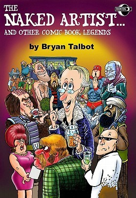 The Naked Artist Comic Book Legends  by  Bryan Talbot