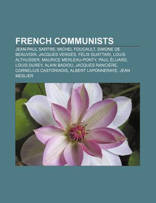French Communists: Jean-Paul Sartre, Michel Foucault, Simone de Beauvoir, Jacques Verg S, F LIX Guattari, Louis Althusser  by  Source Wikipedia