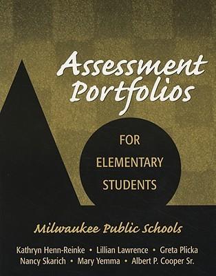 Assessment Portfolios for Elementary Students: Milwaukee Public Schools  by  Kathryn Henn-Reinke