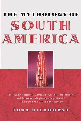 The Mythology of South America John Bierhorst