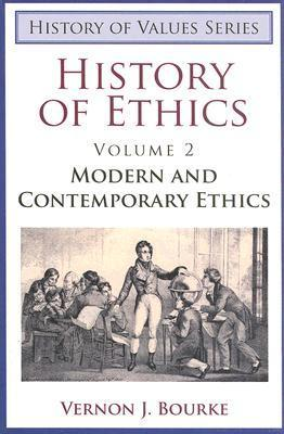 History of Ethics, Volume II: Modern and Contemporary Ethics  by  Vernon J. Bourke