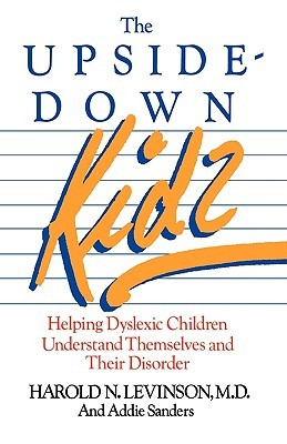 The Upside-Down Kids: Helping Dyslexic Children Understand Themselves and Their Disorder Harold N. Levinson
