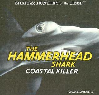 The Hammerhead Shark: Coastal Killer  by  Joanne Randolph