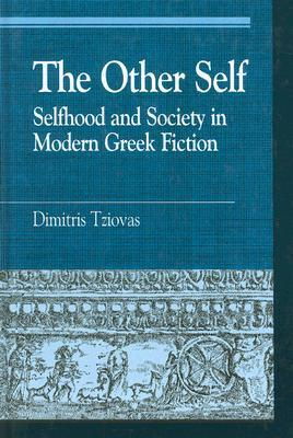 The Other Self: Selfhood and Society in Modern Greek Fiction Dimitris Tziovas