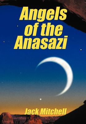Angels of the Anasazi Jack Mitchell