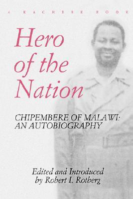 Hero of the Nation. Chipembere of Malawi. an Autobiography  by  Masauko Chipembere