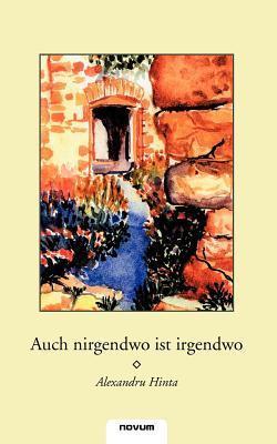 Auch Nirgendwo Ist Irgendwo  by  Alexandru Hinta