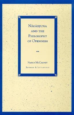 Nagarjuna and the Philosophy of Openness  by  Nancy McCagney
