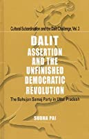 Dalit Assertion and the Unfinished Democratic Revolution: The Bahujan Samaj Party in Uttar Pradesh  by  Sudha Pai