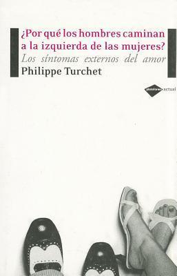 ¿Por qué los hombres caminan a la izquierda de las mujeres?: Los síntomas externos del amor  by  Philippe Turchet