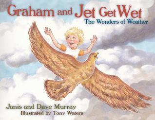 Graham and Jet Get Wet: The Wonders of Weather Janis Murray