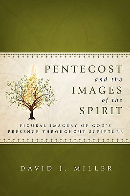 Pentecost and the Images of the Spirit  by  David J. Miller Jr.