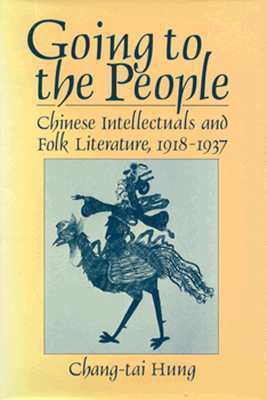 Going to the People: Chinese Intellectuals and Folk Literature Chang-tai Hung