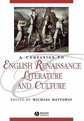 A Companion To English Renaissance Literature And Culture Michael Hattaway