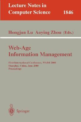 Web Age Information Management: First International Conference, Waim 2000, Shanghai, China, June 2000: Proceedings  by  Hongjun Lu
