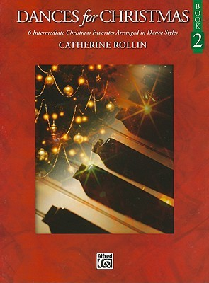 Dances for Christmas, Book 2: 6 Intermediate Christmas Favorites Arranged in Dance Styles  by  Catherine Rollin