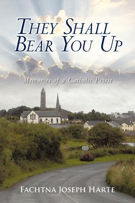 They Shall Bear You Up: Memories of a Catholic Priest Fachtna Joseph Harte