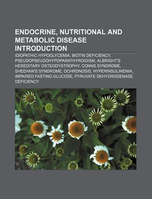 Endocrine, Nutritional and Metabolic Disease Introduction: Idiopathic Hypoglycemia, Biotin Deficiency, Pseudopseudohypoparathyroidism  by  Source Wikipedia
