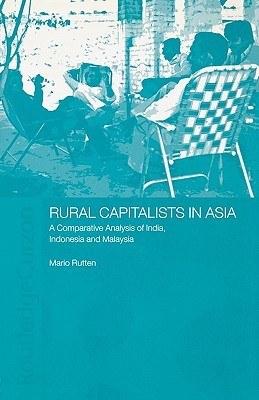 Rural Capitalists in Asia: A Comparative Analysis on India, Indonesia and Malaysia (Nordic Institute of Asian Studies) Mario Rutten