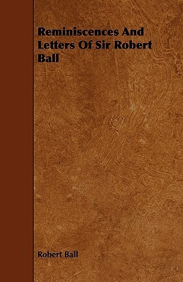 Reminiscences and Letters of Sir Robert Ball  by  Robert Stawell Ball