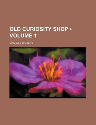 Old Curiosity Shop, Volume 1  by  Charles Dickens