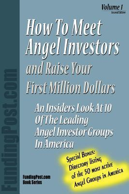 How to Meet Angel Investors and Raise Your First Million Dollars  by  FundingPost
