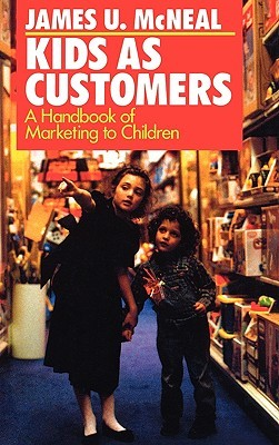 Kids as Customers: A Handbook of Marketing to Children  by  James U. McNeal