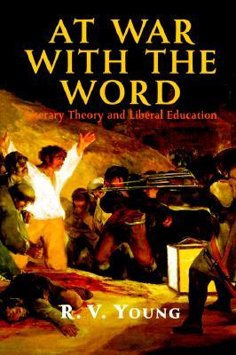 At War with the Word: Literary Theory and Liberal Education  by  R.V. Young