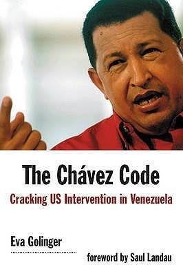The Chavez Code: Cracking US Intervention in Venezuela Eva Golinger