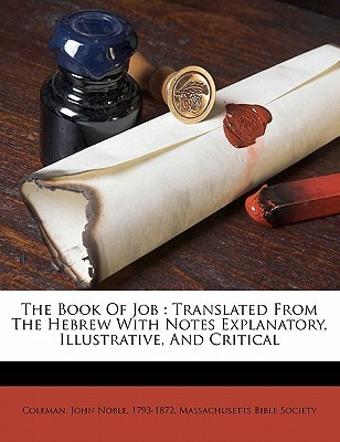 The Book of Job: Translated from the Hebrew with Notes Explanatory, Illustrative, and Critical Massachusetts Bible Society