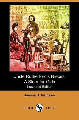 Uncle Rutherfords Nieces: A Story for Girls Joanna H. Mathews