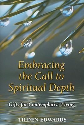 Embracing the Call to Spiritual Depth: Gifts for Contemplative Living  by  Tilden Edwards