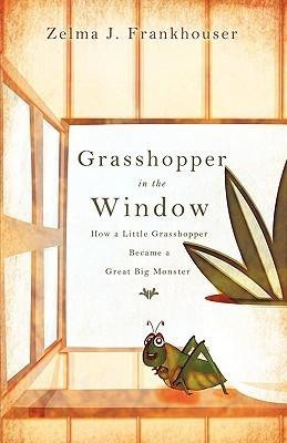 Grasshopper in the Window  by  Zelma J. Frankhouser