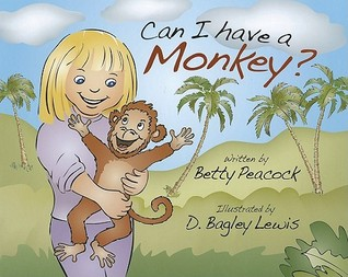 Can I Have a Monkey?  by  Betty Peacock