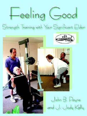 Feeling Good: Strength Training with Your Significant Elder J. Jody Kelly