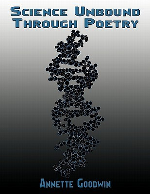 Science Unbound Through Poetry  by  Annette Goodwin