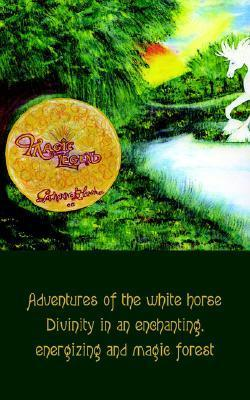 Magic Legend: Adventures Of The Whi Horse Divinity In An Enchanting, Energizing And Magic Forest Carmine Croussette
