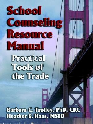School Counseling Resource Manual: Practical Tools of the Trade  by  Heather Haas