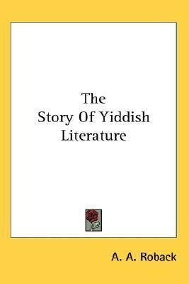 The Story of Yiddish Literature A.A. Roback