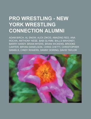 Pro Wrestling - New York Wrestling Connection Alumni: Adam Birch, Al Snow, Alex Zikos, Amazing Red, Ana Rocha, Anthony Nese, Babi Slymm, Balls Mahoney Source Wikipedia