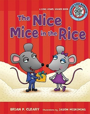 The Nice Mice in the Rice: A Long Vowel Sounds Book  by  Brian P. Cleary