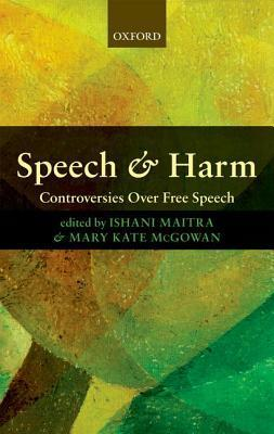 Speech and Harm: Controversies Over Free Speech Ishani Maitra