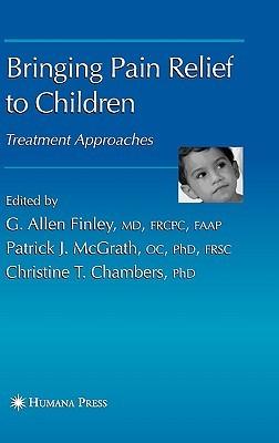 Bringing Pain Relief to Children: Treatment Apporaches  by  G. Allen Finley