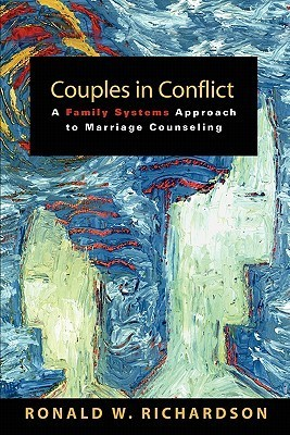 Couples in Conflict: A Family Systems Approach to Marriage Counseling  by  Ronald Richardson