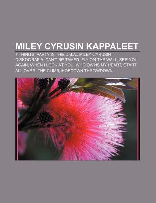 Miley Cyrusin Kappaleet: 7 Things, Party in the U.S.A., Miley Cyrusin Diskografia, Cant Be Tamed, Fly on the Wall, See You Again  by  Source Wikipedia