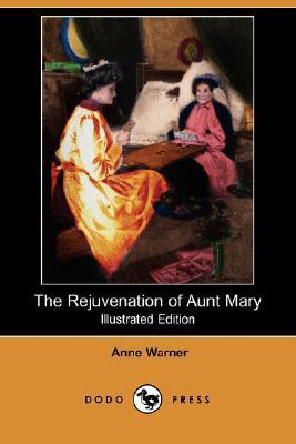 The Rejuvenation of Aunt Mary (Illustrated Edition)  by  Anne Warner