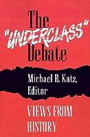 The Underclass Debate: Views from History  by  Michael B. Katz